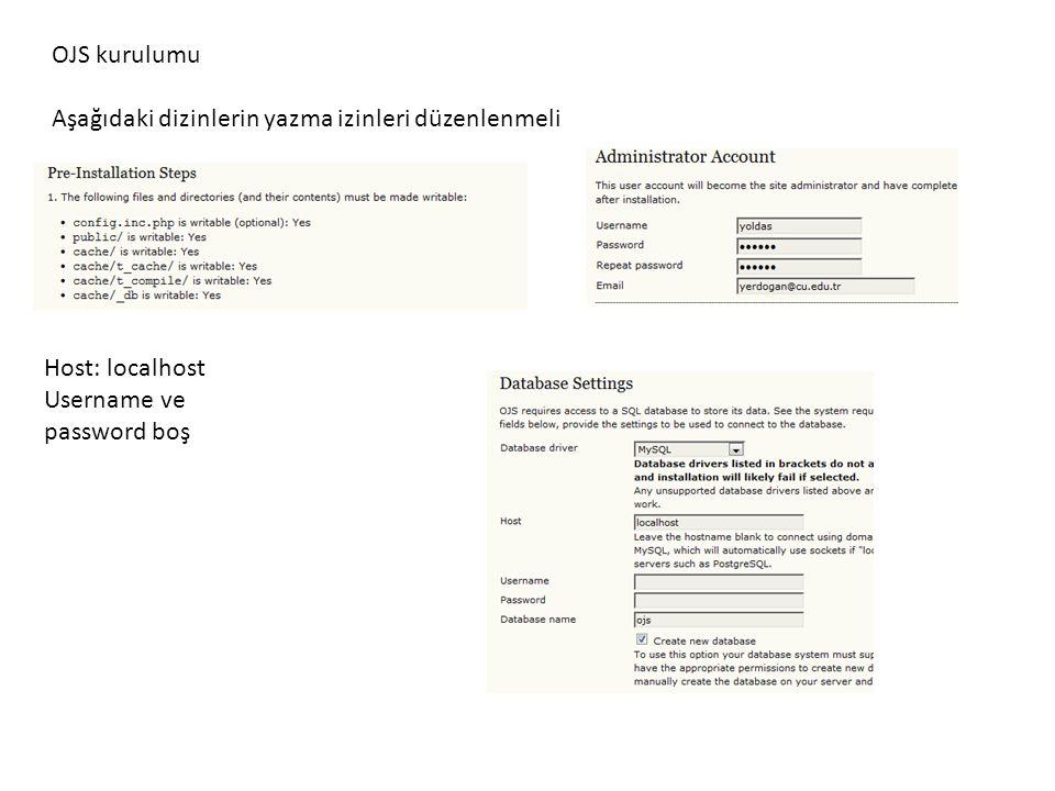 OJS kurulumu Aşağıdaki dizinlerin yazma izinleri düzenlenmeli Host: localhost Username ve password boş