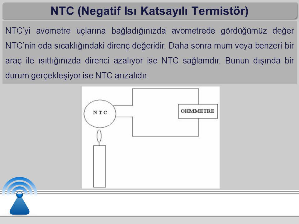 NTC (Negatif Isı Katsayılı Termistör) NTC'yi avometre uçlarına bağladığınızda avometrede gördüğümüz değer NTC'nin oda sıcaklığındaki direnç değeridir.
