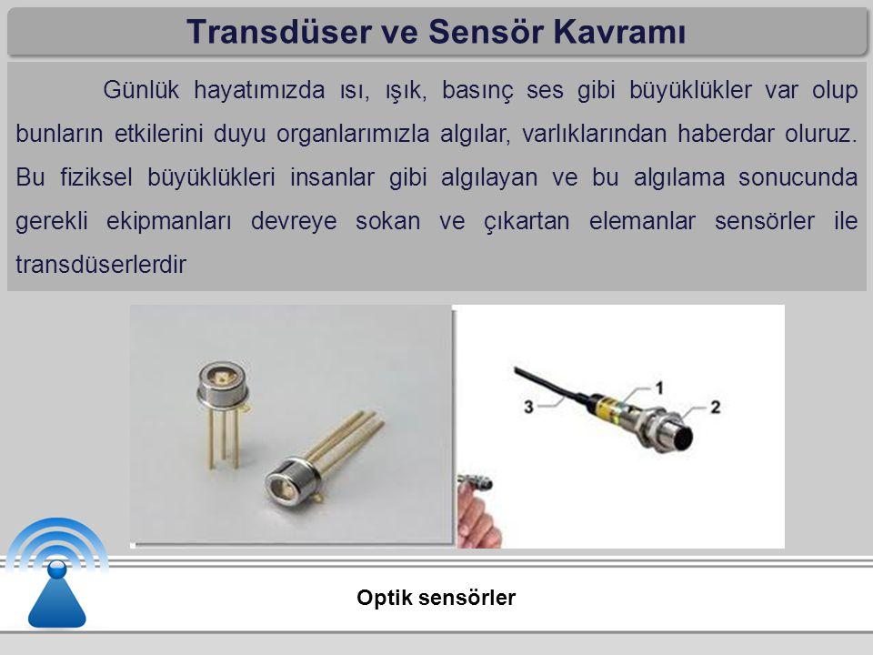 Transdüser ve Sensör Kavramı Günlük hayatımızda ısı, ışık, basınç ses gibi büyüklükler var olup bunların etkilerini duyu organlarımızla algılar, varlı