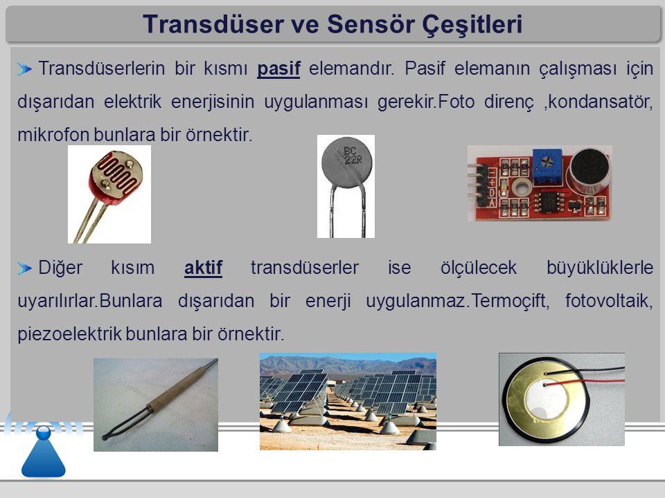 Transdüser ve Sensör Çeşitleri Transdüserlerin bir kısmı pasif elemandır. Pasif elemanın çalışması için dışarıdan elektrik enerjisinin uygulanması ger