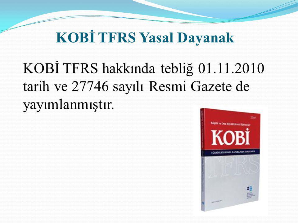 KOBİ TFRS Yasal Dayanak KOBİ TFRS hakkında tebliğ 01.11.2010 tarih ve 27746 sayılı Resmi Gazete de yayımlanmıştır.