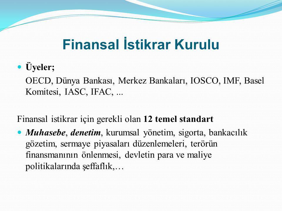 Finansal İstikrar Kurulu Üyeler; OECD, Dünya Bankası, Merkez Bankaları, IOSCO, IMF, Basel Komitesi, IASC, IFAC,... Finansal istikrar için gerekli olan