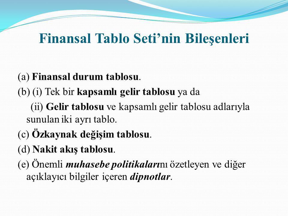 Finansal Tablo Seti'nin Bileşenleri (a) Finansal durum tablosu. (b) (i) Tek bir kapsamlı gelir tablosu ya da (ii) Gelir tablosu ve kapsamlı gelir tabl
