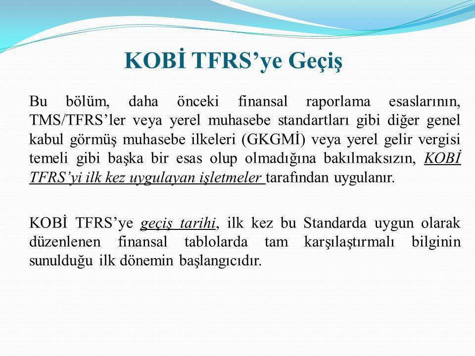 KOBİ TFRS'ye Geçiş Bu bölüm, daha önceki finansal raporlama esaslarının, TMS/TFRS'ler veya yerel muhasebe standartları gibi diğer genel kabul görmüş m