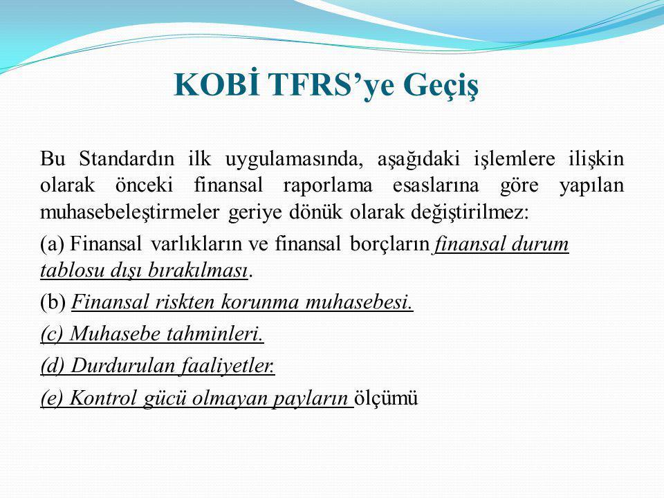 KOBİ TFRS'ye Geçiş Bu Standardın ilk uygulamasında, aşağıdaki işlemlere ilişkin olarak önceki finansal raporlama esaslarına göre yapılan muhasebeleşti