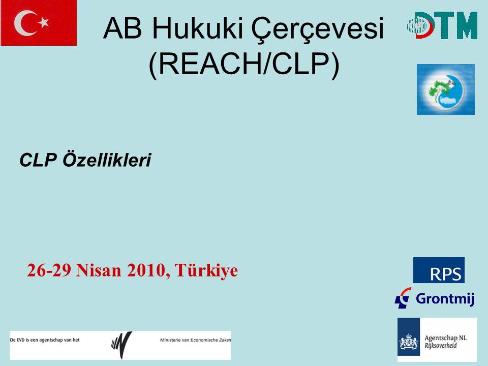 AB Hukuki Çerçevesi (REACH/CLP) CLP Özellikleri 26-29 Nisan 2010, Türkiye