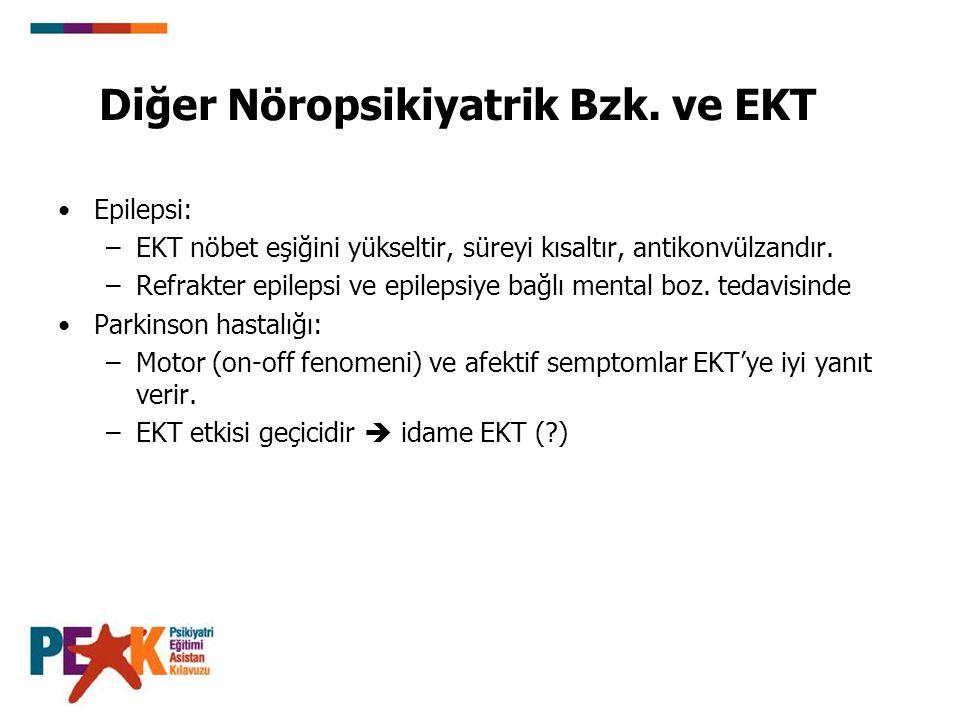 Epilepsi: –EKT nöbet eşiğini yükseltir, süreyi kısaltır, antikonvülzandır. –Refrakter epilepsi ve epilepsiye bağlı mental boz. tedavisinde Parkinson h