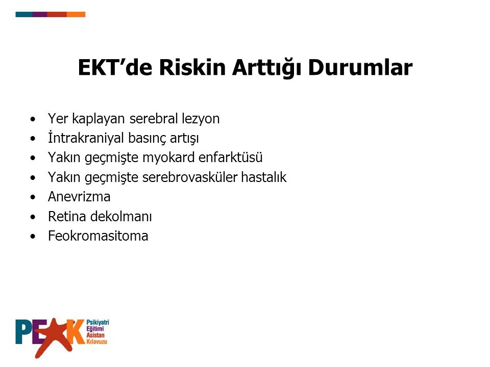 EKT'de Riskin Arttığı Durumlar Yer kaplayan serebral lezyon İntrakraniyal basınç artışı Yakın geçmişte myokard enfarktüsü Yakın geçmişte serebrovaskül
