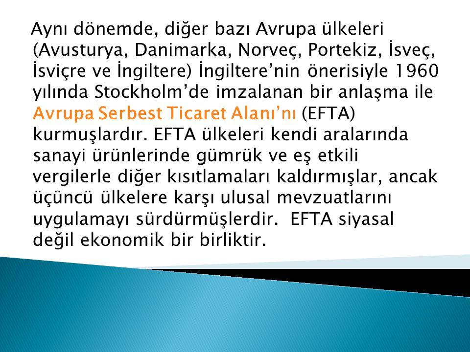 Aynı dönemde, diğer bazı Avrupa ülkeleri (Avusturya, Danimarka, Norveç, Portekiz, İsveç, İsviçre ve İngiltere) İngiltere'nin önerisiyle 1960 yılında Stockholm'de imzalanan bir anlaşma ile Avrupa Serbest Ticaret Alanı'nı (EFTA) kurmuşlardır.