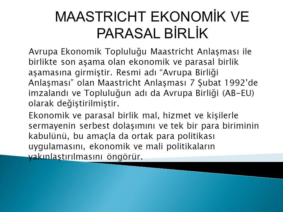 """Avrupa Ekonomik Topluluğu Maastricht Anlaşması ile birlikte son aşama olan ekonomik ve parasal birlik aşamasına girmiştir. Resmi adı """"Avrupa Birliği A"""