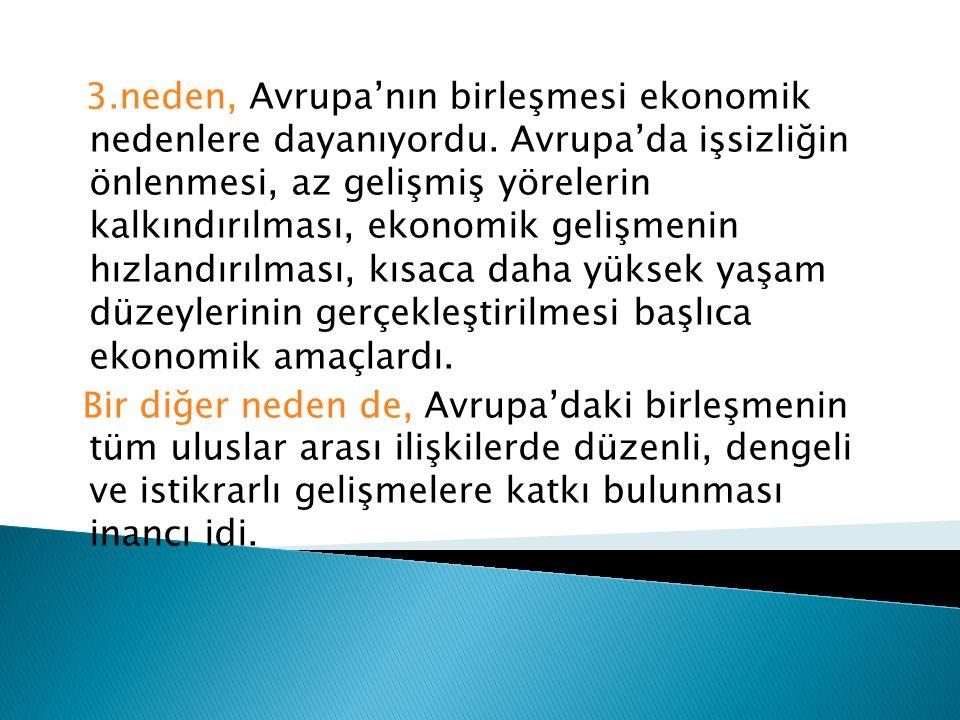 3.neden, Avrupa'nın birleşmesi ekonomik nedenlere dayanıyordu. Avrupa'da işsizliğin önlenmesi, az gelişmiş yörelerin kalkındırılması, ekonomik gelişme