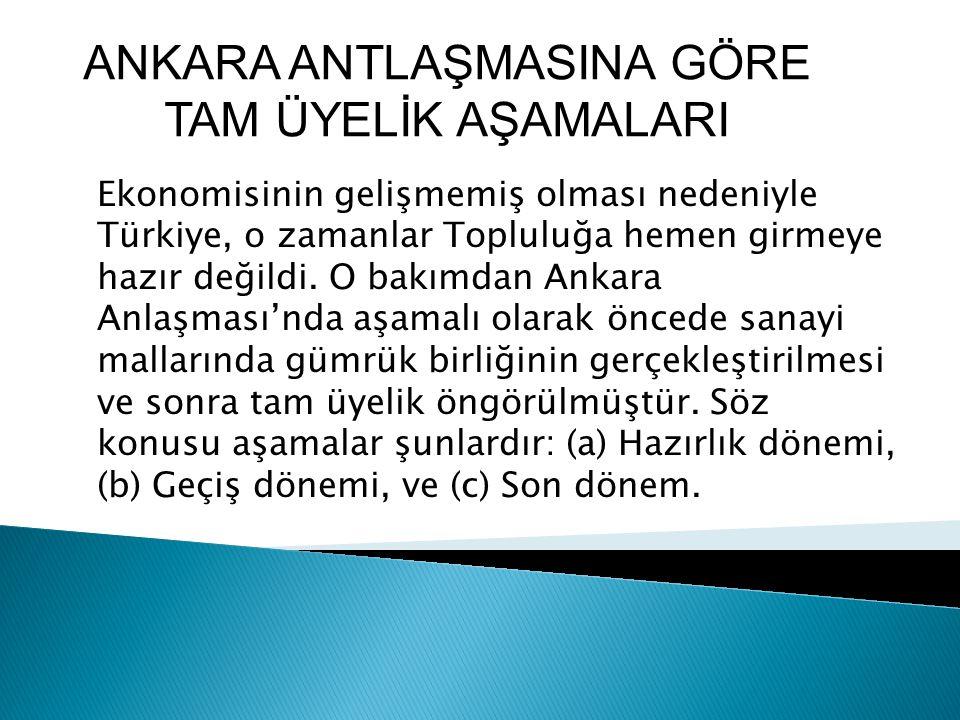 Ekonomisinin gelişmemiş olması nedeniyle Türkiye, o zamanlar Topluluğa hemen girmeye hazır değildi.