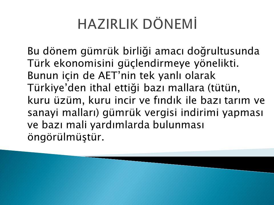 Bu dönem gümrük birliği amacı doğrultusunda Türk ekonomisini güçlendirmeye yönelikti. Bunun için de AET'nin tek yanlı olarak Türkiye'den ithal ettiği