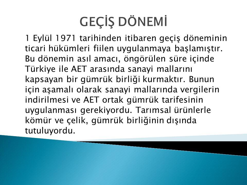 1 Eylül 1971 tarihinden itibaren geçiş döneminin ticari hükümleri fiilen uygulanmaya başlamıştır. Bu dönemin asıl amacı, öngörülen süre içinde Türkiye