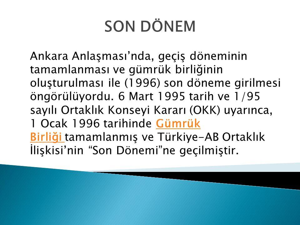Ankara Anlaşması'nda, geçiş döneminin tamamlanması ve gümrük birliğinin oluşturulması ile (1996) son döneme girilmesi öngörülüyordu.