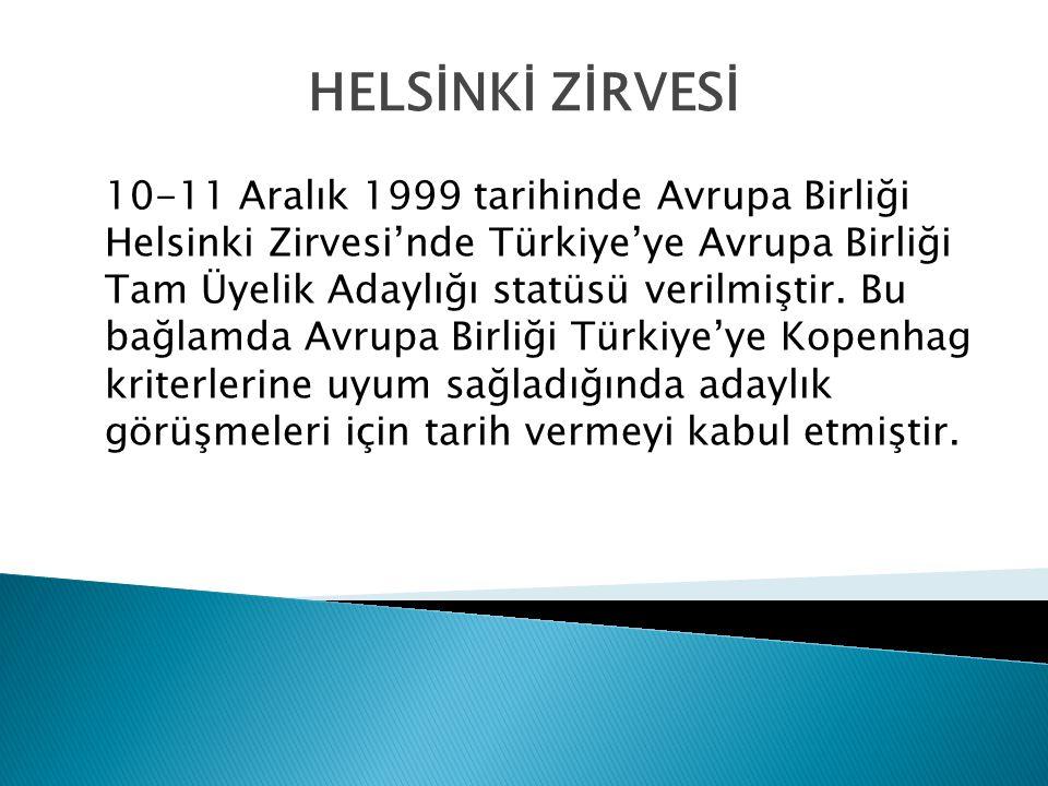 10-11 Aralık 1999 tarihinde Avrupa Birliği Helsinki Zirvesi'nde Türkiye'ye Avrupa Birliği Tam Üyelik Adaylığı statüsü verilmiştir.