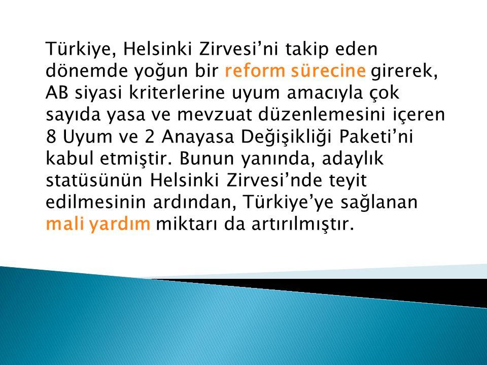 Türkiye, Helsinki Zirvesi'ni takip eden dönemde yoğun bir reform sürecine girerek, AB siyasi kriterlerine uyum amacıyla çok sayıda yasa ve mevzuat düzenlemesini içeren 8 Uyum ve 2 Anayasa Değişikliği Paketi'ni kabul etmiştir.