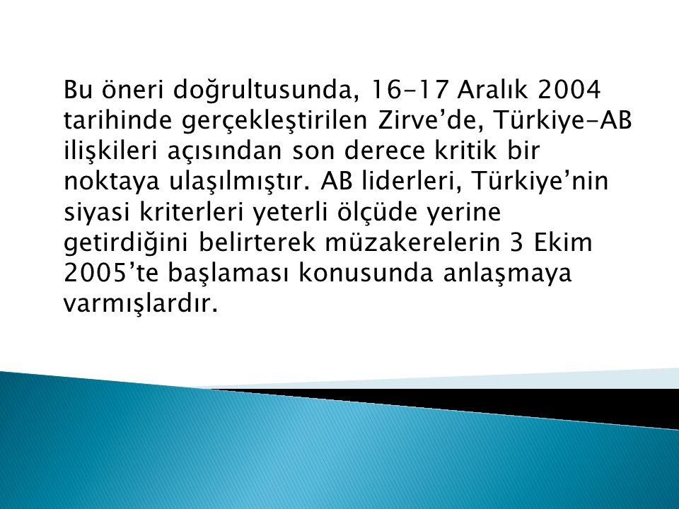 Bu öneri doğrultusunda, 16-17 Aralık 2004 tarihinde gerçekleştirilen Zirve'de, Türkiye-AB ilişkileri açısından son derece kritik bir noktaya ulaşılmış