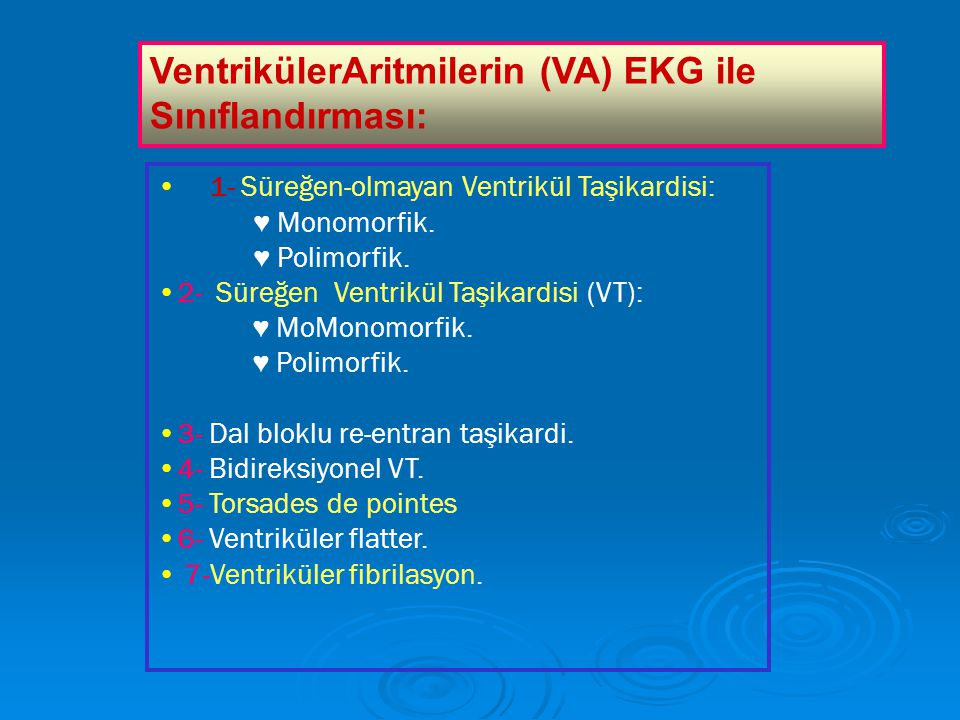 VentrikülerAritmilerin (VA) EKG ile Sınıflandırması: 1- 1- Süreğen-olmayan Ventrikül Taşikardisi: ♥ Monomorfik.
