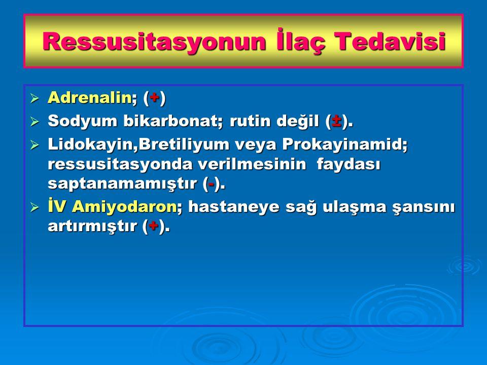 Ressusitasyonun İlaç Tedavisi  Adrenalin; (+)  Sodyum bikarbonat; rutin değil (±).