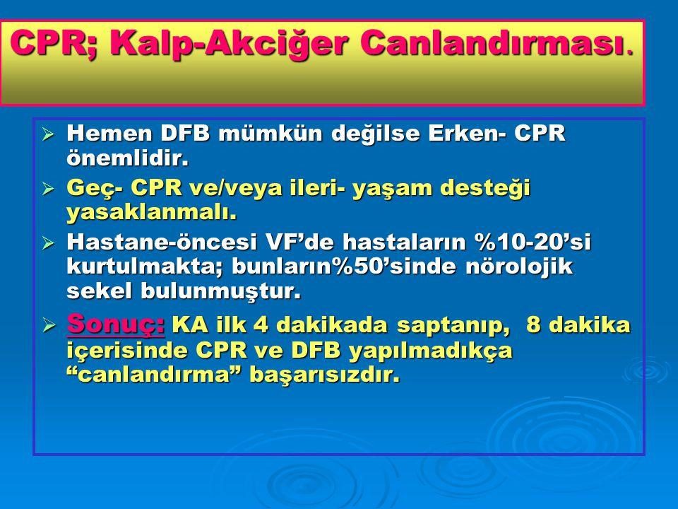 CPR; Kalp-Akciğer Canlandırması. Hemen DFB mümkün değilse Erken- CPR önemlidir.