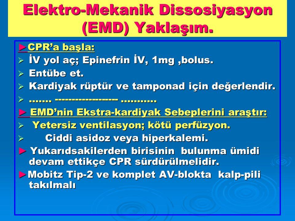 Elektro-Mekanik Dissosiyasyon (EMD) Yaklaşım.► CPR'a başla:  İV yol aç; Epinefrin İV, 1mg,bolus.