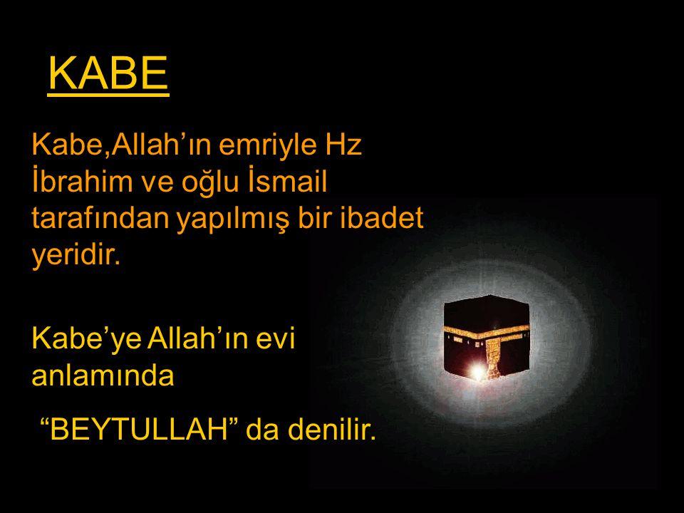 """KABE Kabe,Allah'ın emriyle Hz İbrahim ve oğlu İsmail tarafından yapılmış bir ibadet yeridir. Kabe'ye Allah'ın evi anlamında """"BEYTULLAH"""" da denilir."""