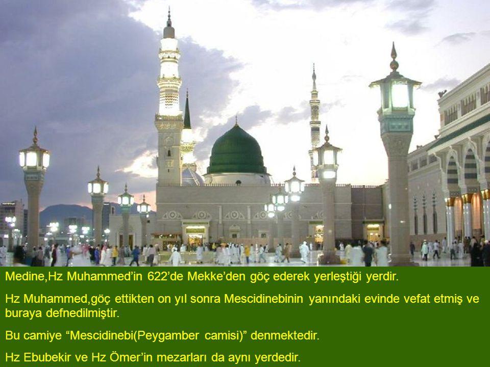Medine,Hz Muhammed'in 622'de Mekke'den göç ederek yerleştiği yerdir. Hz Muhammed,göç ettikten on yıl sonra Mescidinebinin yanındaki evinde vefat etmiş