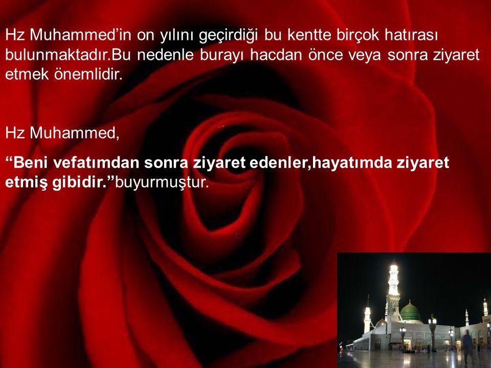 Hz Muhammed'in on yılını geçirdiği bu kentte birçok hatırası bulunmaktadır.Bu nedenle burayı hacdan önce veya sonra ziyaret etmek önemlidir. Hz Muhamm
