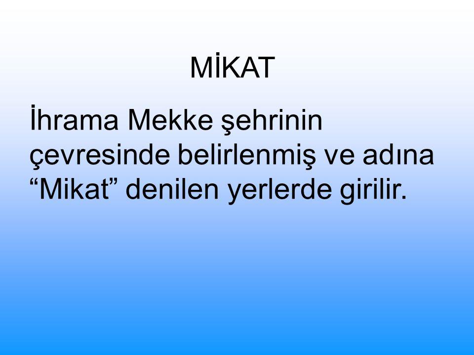 """MİKAT İhrama Mekke şehrinin çevresinde belirlenmiş ve adına """"Mikat"""" denilen yerlerde girilir."""