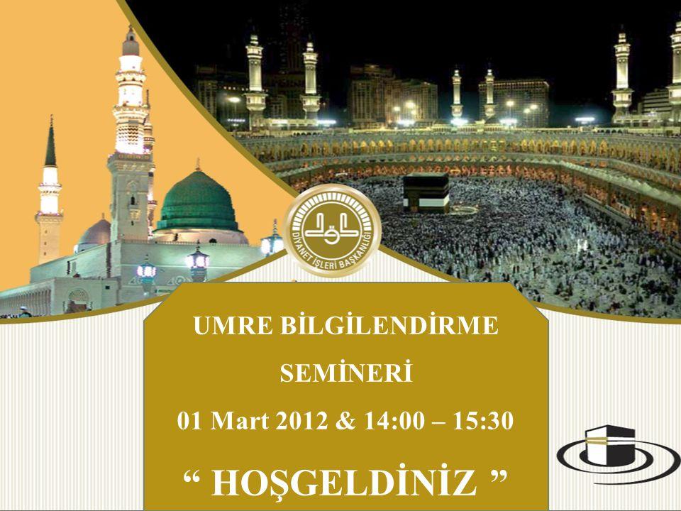 """UMRE BİLGİLENDİRME SEMİNERİ 01 Mart 2012 & 14:00 – 15:30 """" HOŞGELDİNİZ """""""