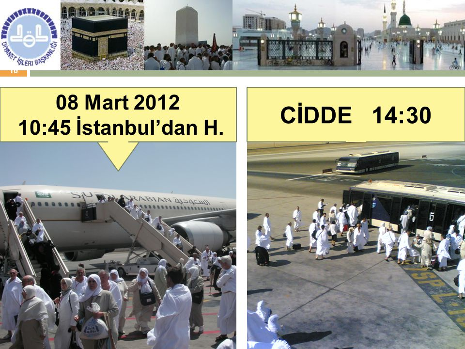 15 CİDDE 14:30 08 Mart 2012 10:45 İstanbul'dan H.
