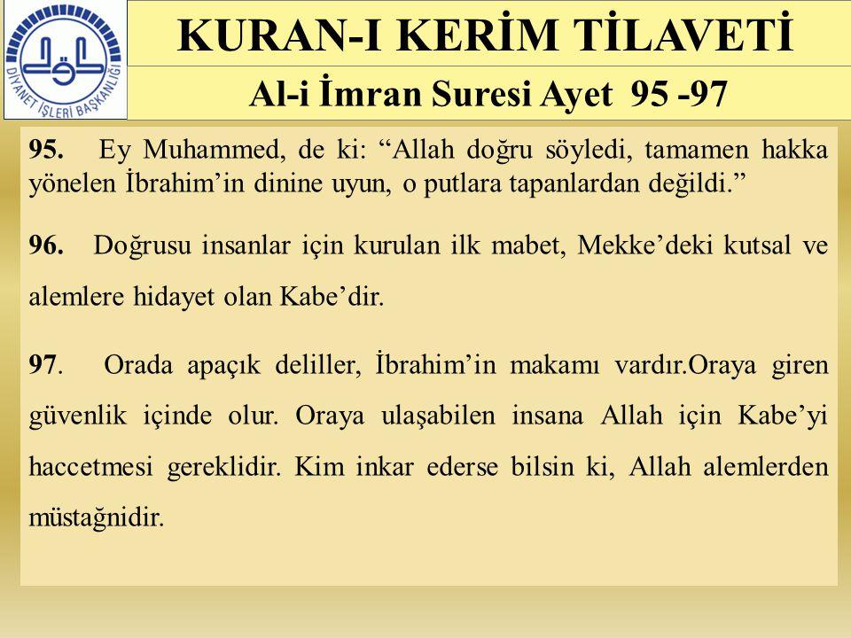 """95. Ey Muhammed, de ki: """"Allah doğru söyledi, tamamen hakka yönelen İbrahim'in dinine uyun, o putlara tapanlardan değildi."""" 96. Doğrusu insanlar için"""