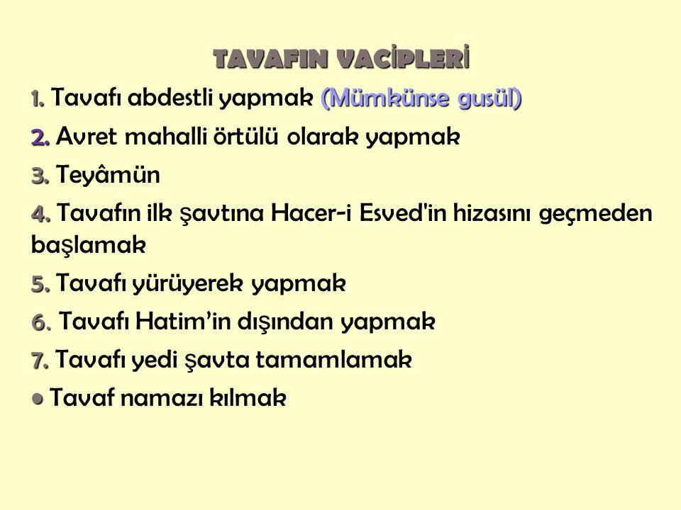 TAVAFIN VAC İ PLER İ 1. (Mümkünse gusül) 1. Tavafı abdestli yapmak (Mümkünse gusül) 2. 2. Avret mahalli örtülü olarak yapmak 3. 3. Teyâmün 4. 4. Tavaf