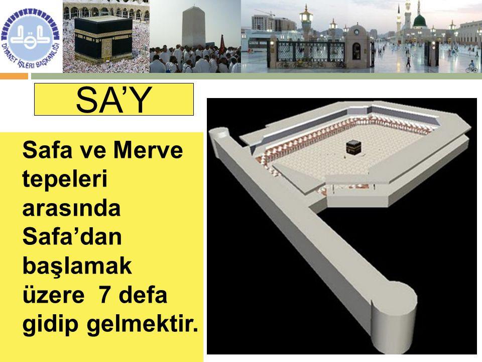 SA'Y Safa ve Merve tepeleri arasında Safa'dan başlamak üzere 7 defa gidip gelmektir.