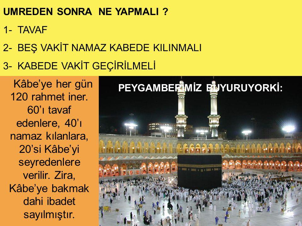 55 PEYGAMBERİMİZ BUYURUYORKİ: Kâbe'ye her gün 120 rahmet iner. 60'ı tavaf edenlere, 40'ı namaz kılanlara, 20'si Kâbe'yi seyredenlere verilir. Zira, Kâ