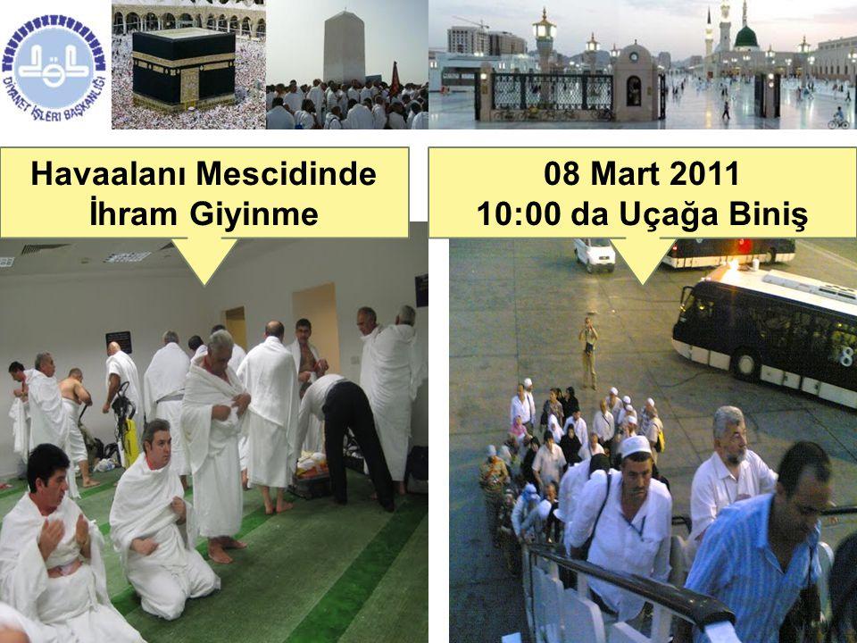 08 Mart 2011 10:00 da Uçağa Biniş Havaalanı Mescidinde İhram Giyinme