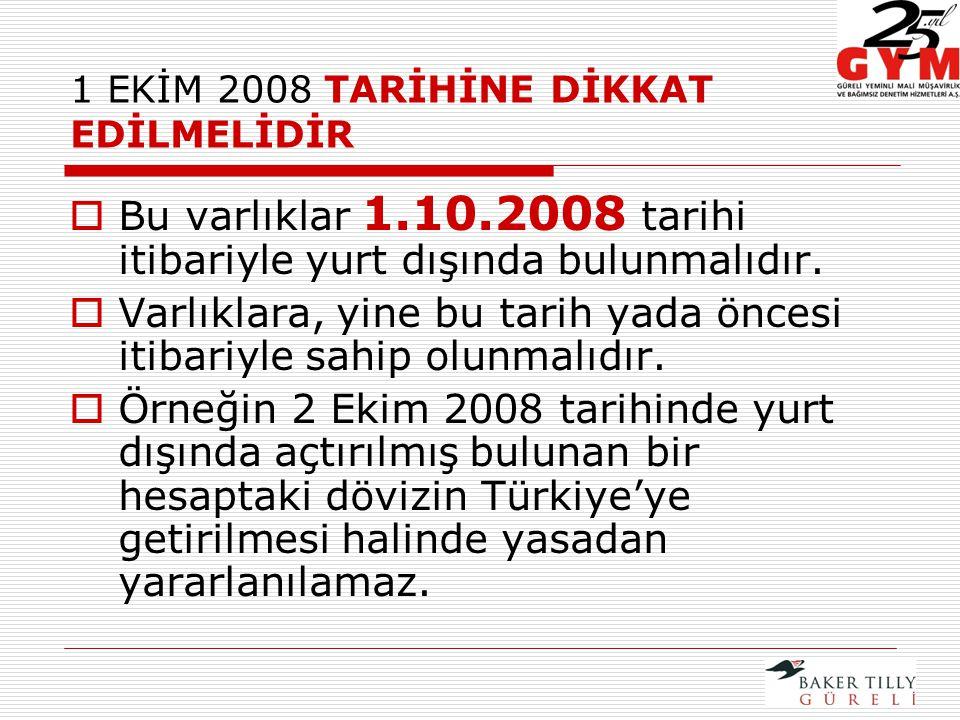 1 EKİM 2008 TARİHİNE DİKKAT EDİLMELİDİR  Bu varlıklar 1.10.2008 tarihi itibariyle yurt dışında bulunmalıdır.