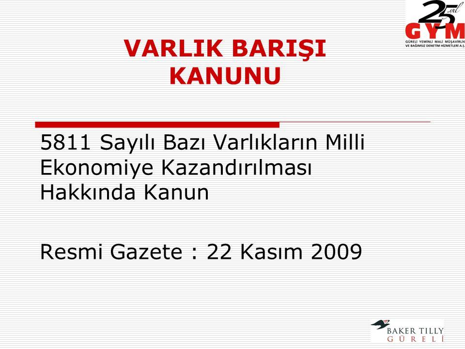 VARLIK BARIŞI KANUNU 5811 Sayılı Bazı Varlıkların Milli Ekonomiye Kazandırılması Hakkında Kanun Resmi Gazete : 22 Kasım 2009