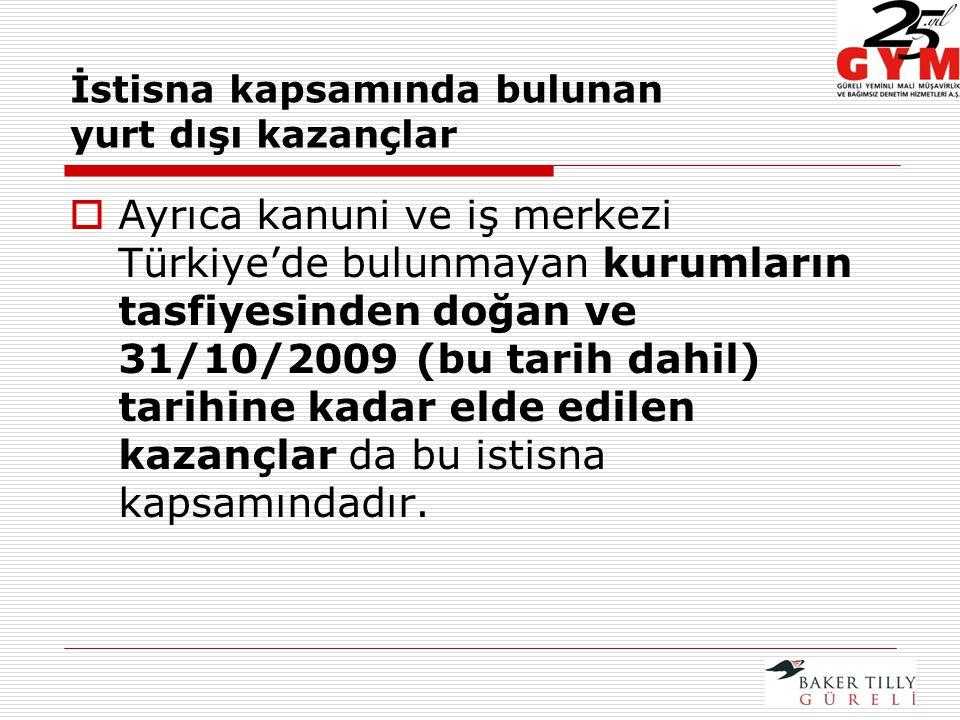  Ayrıca kanuni ve iş merkezi Türkiye'de bulunmayan kurumların tasfiyesinden doğan ve 31/10/2009 (bu tarih dahil) tarihine kadar elde edilen kazançlar da bu istisna kapsamındadır.