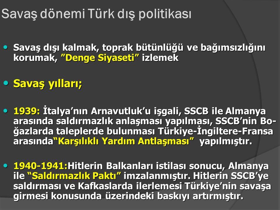 Savaş Yılları Türkiye C.Başkanı: İsmet İnönü, C.Başkanı: İsmet İnönü, Başbakanlar: Refik Saydam, Şükrü Saraçoğlu Başbakanlar: Refik Saydam, Şükrü Sara