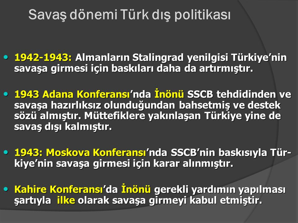 """Savaş dönemi Türk dış politikası Savaş dışı kalmak, toprak bütünlüğü ve bağımsızlığını korumak, """"Denge Siyaseti"""" izlemek Savaş dışı kalmak, toprak büt"""