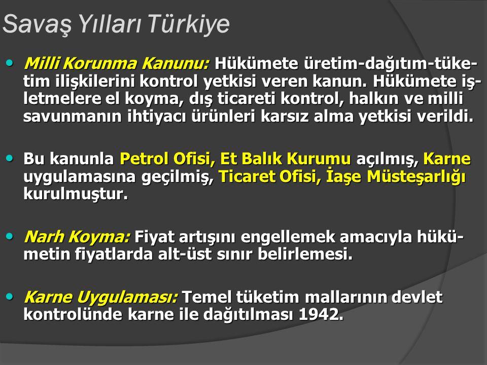 Savaş Yılları Türk dış politikası NOT: NOT: İngiltere'nin Türkiye'yi savaşa sokmak istemesinde; Al- manya'ya karşı yeni bir cephe açmak ve savaş sonun