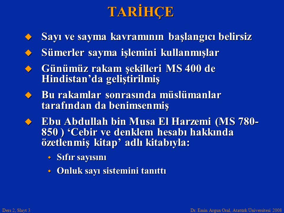 Dr. Emin Argun Oral, Atatürk Üniversitesi 2008 Ders 2, Slayt 3TARİHÇE  Sayı ve sayma kavramının başlangıcı belirsiz  Sümerler sayma işlemini kullanm
