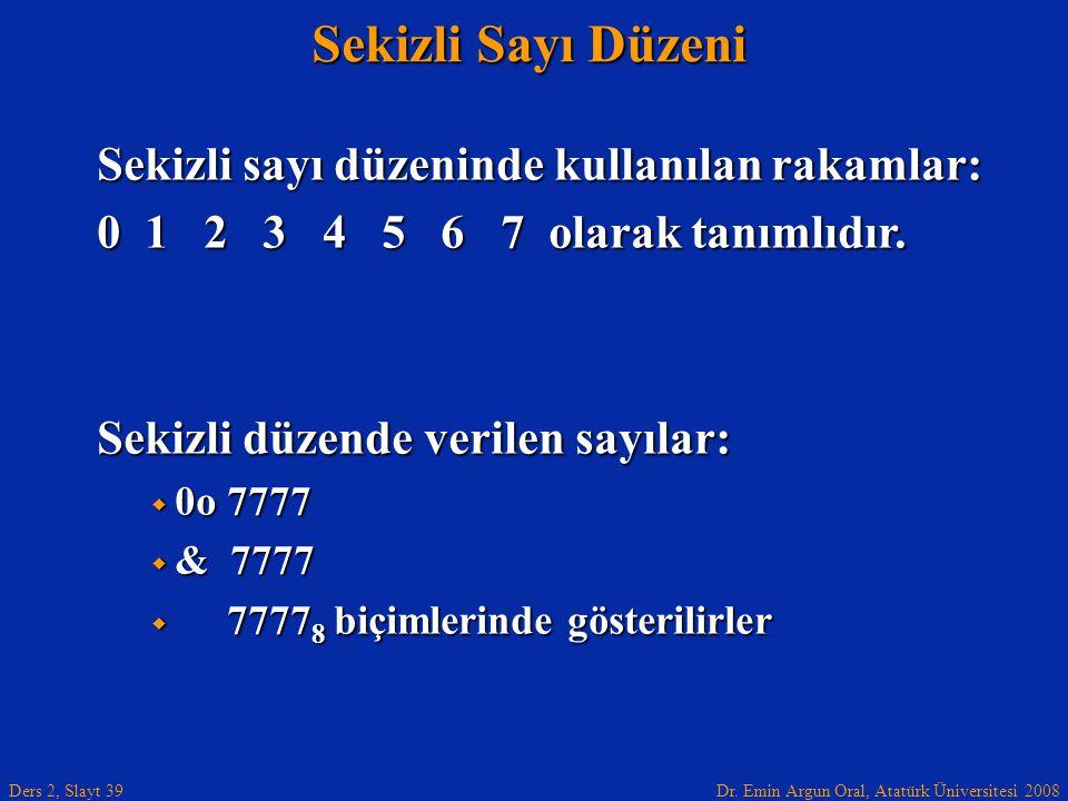 Dr. Emin Argun Oral, Atatürk Üniversitesi 2008 Ders 2, Slayt 39 Sekizli Sayı Düzeni Sekizli sayı düzeninde kullanılan rakamlar: 0 1 2 3 4 5 6 7 olarak