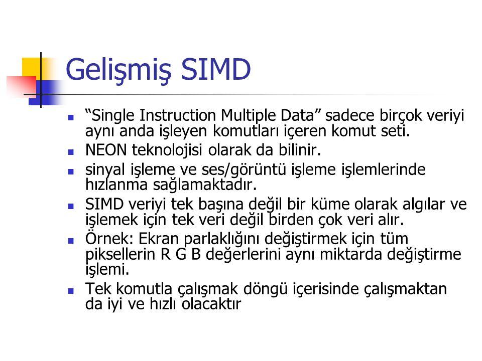 """Gelişmiş SIMD """"Single Instruction Multiple Data"""" sadece birçok veriyi aynı anda işleyen komutları içeren komut seti. NEON teknolojisi olarak da bilini"""