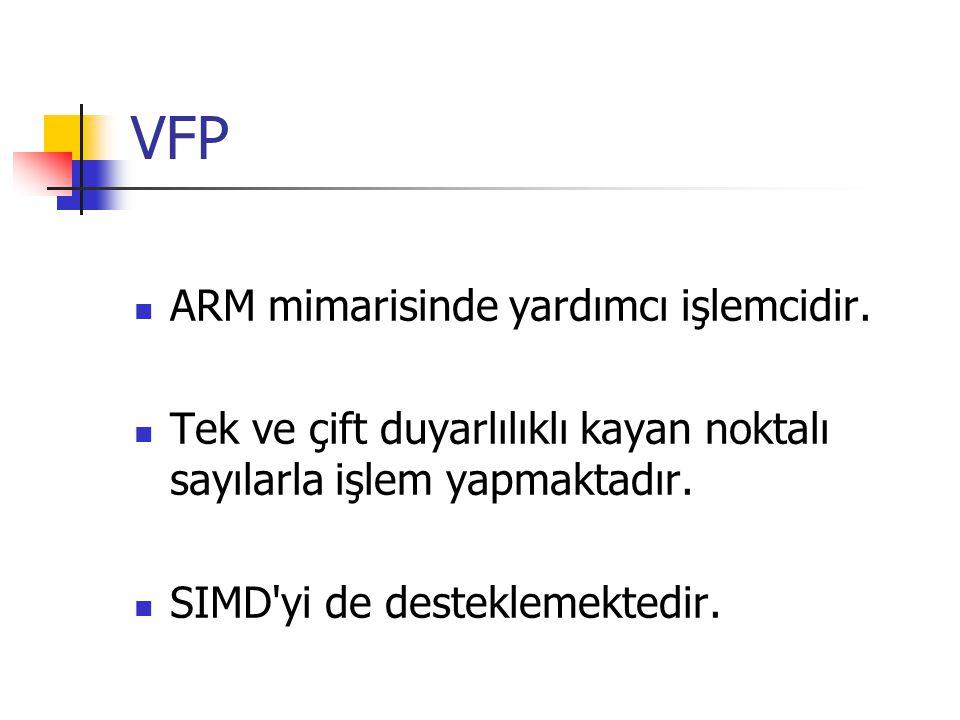 VFP ARM mimarisinde yardımcı işlemcidir. Tek ve çift duyarlılıklı kayan noktalı sayılarla işlem yapmaktadır. SIMD'yi de desteklemektedir.