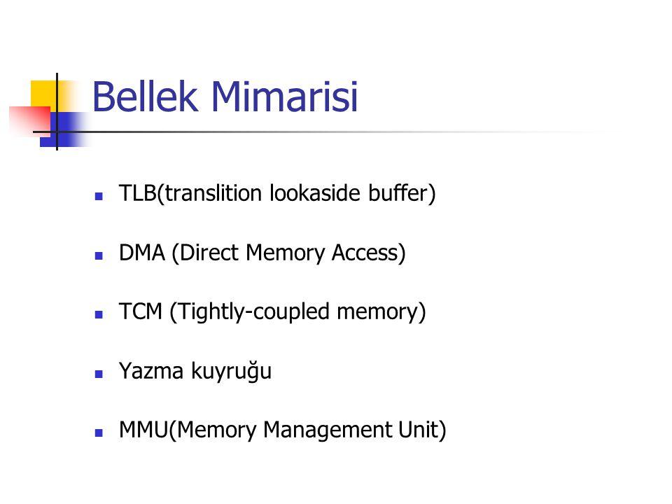 Bellek Mimarisi TLB(translition lookaside buffer) DMA (Direct Memory Access) TCM (Tightly-coupled memory) Yazma kuyruğu MMU(Memory Management Unit)