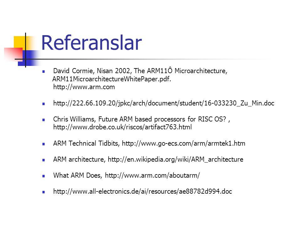 Referanslar David Cormie, Nisan 2002, The ARM11Ô Microarchitecture, ARM11MicroarchitectureWhitePaper.pdf. http://www.arm.com http://222.66.109.20/jpkc