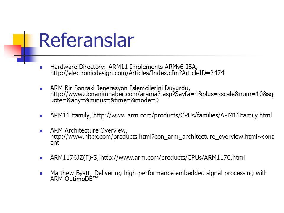 Referanslar Hardware Directory: ARM11 Implements ARMv6 ISA, http://electronicdesign.com/Articles/Index.cfm?ArticleID=2474 ARM Bir Sonraki Jenerasyon İ